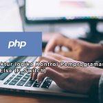 Struktur logika Kontrol Pemprograman PHP (IF, Else IF, Switch)