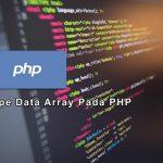 Belajar Tipe Data Array Pada PHP